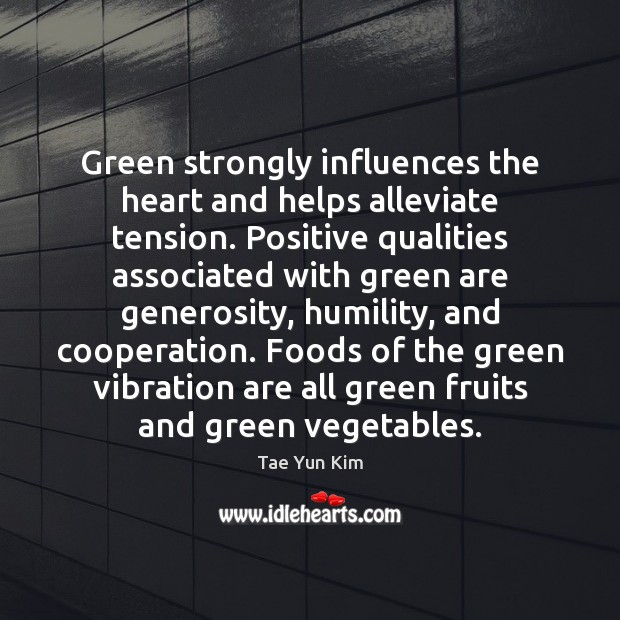 Green strongly influences the heart and helps alleviate tension. Positive qualities associated Tae Yun Kim Picture Quote