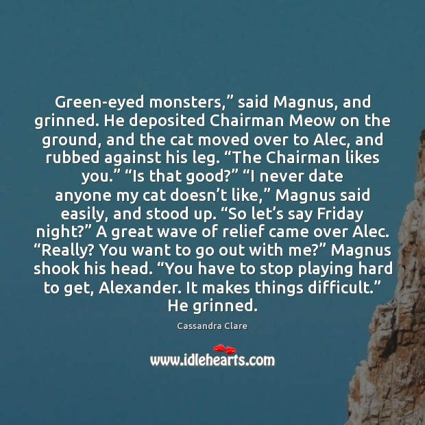 """Green-eyed monsters,"""" said Magnus, and grinned. He deposited Chairman Meow on the Image"""