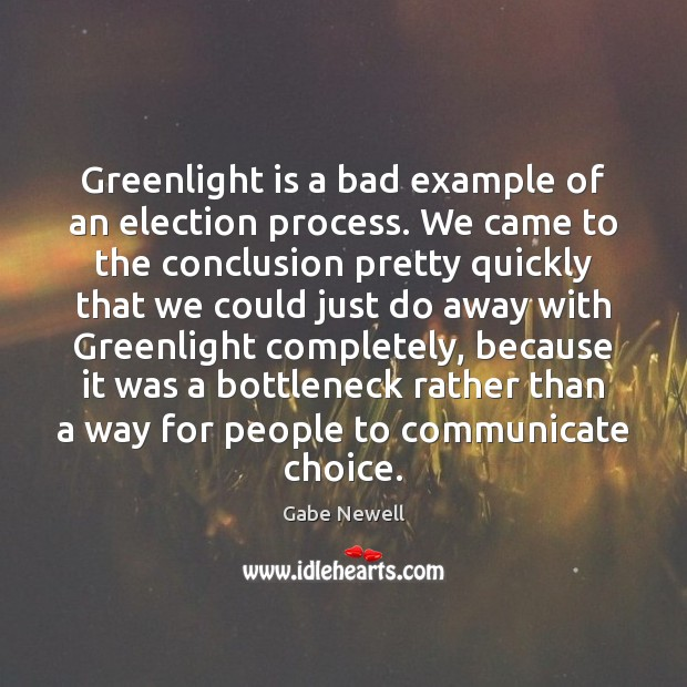 Image, Greenlight is a bad example of an election process. We came to