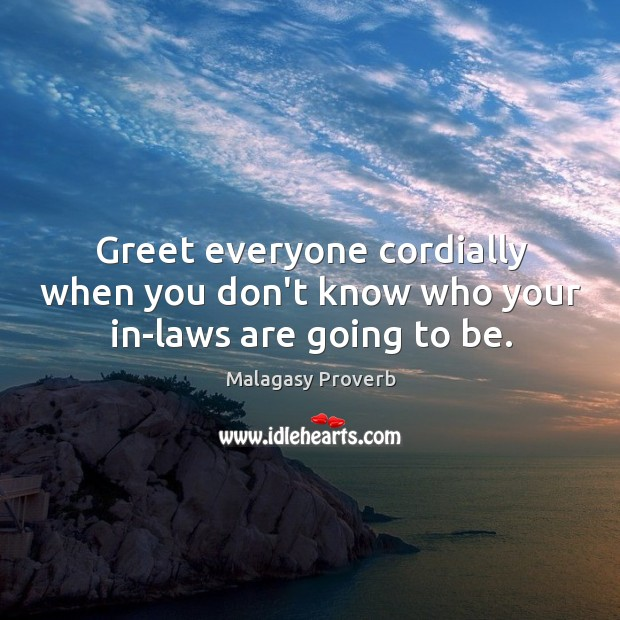 Greet everyone cordially when you don't know who your Malagasy Proverbs Image