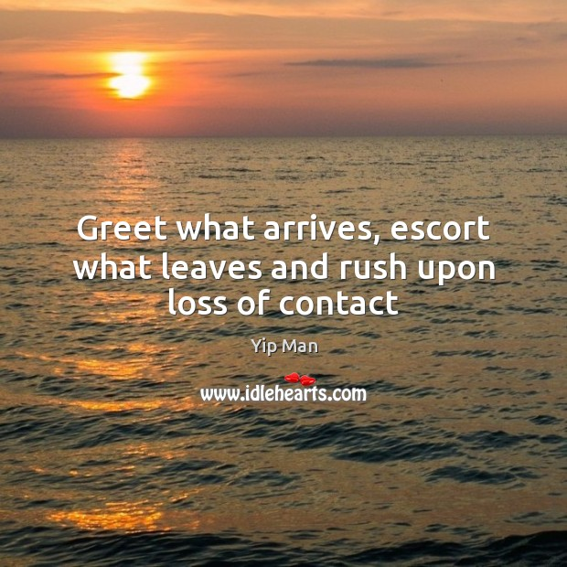 Greet what arrives, escort what leaves and rush upon loss of contact Image
