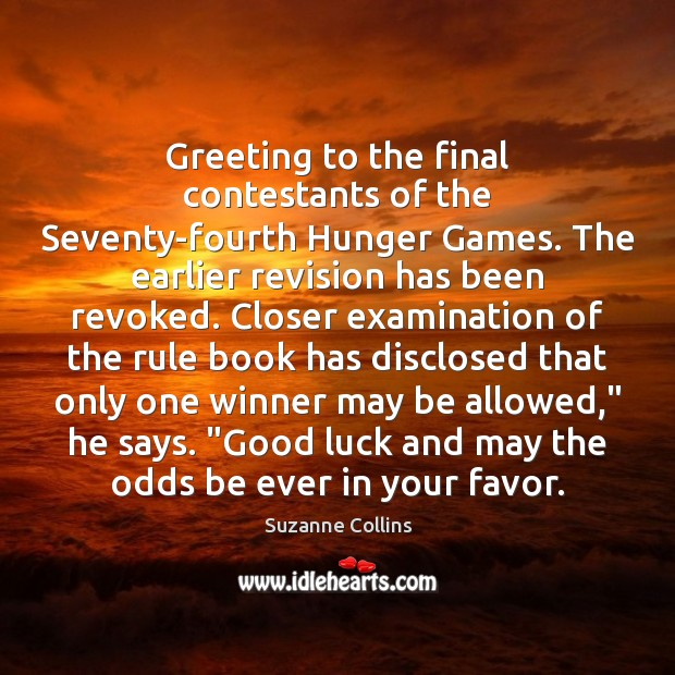 Greeting to the final contestants of the Seventy-fourth Hunger Games. The earlier Suzanne Collins Picture Quote