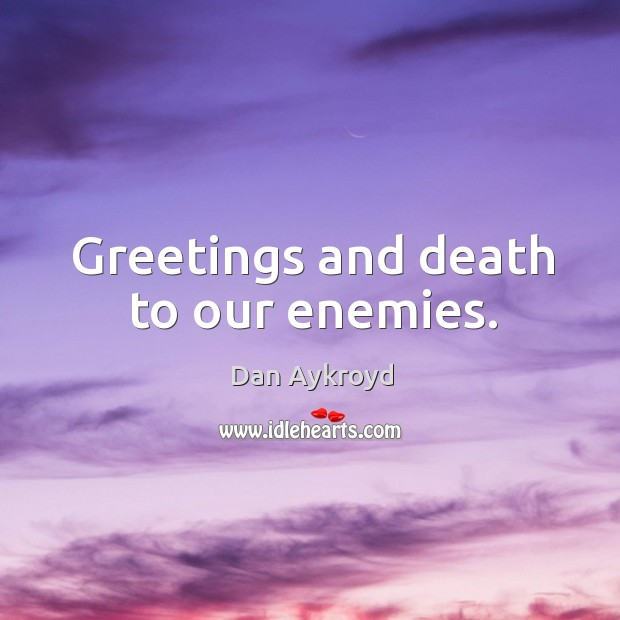 Image, Greetings and death to our enemies.