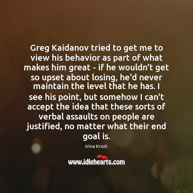 Greg Kaidanov tried to get me to view his behavior as part Behavior Quotes Image