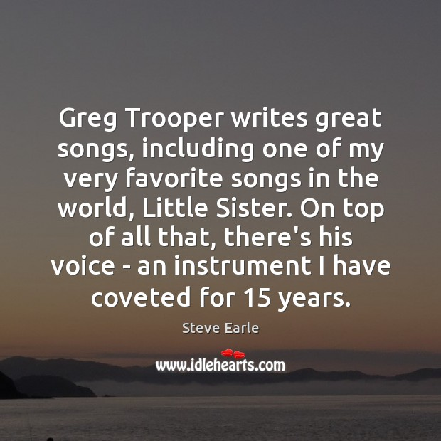 Greg Trooper writes great songs, including one of my very favorite songs Steve Earle Picture Quote
