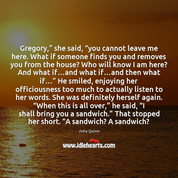 """Gregory,"""" she said, """"you cannot leave me here. What if someone finds Image"""