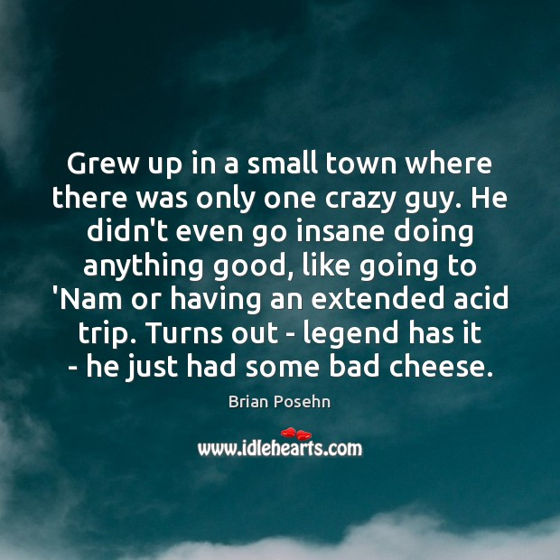 Image, Grew up in a small town where there was only one crazy