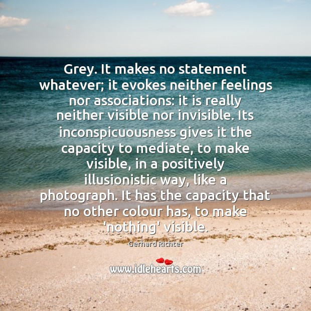 Image, Grey. It makes no statement whatever; it evokes neither feelings nor associations: