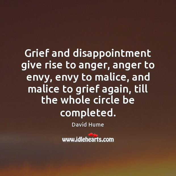 Grief and disappointment give rise to anger, anger to envy, envy to David Hume Picture Quote
