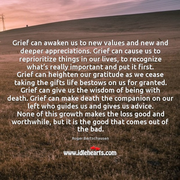 Grief can awaken us to new values and new and deeper appreciations. Image