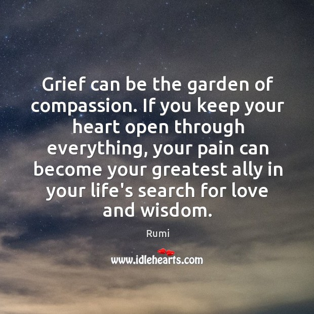 Grief can be the garden of compassion. If you keep your heart Image