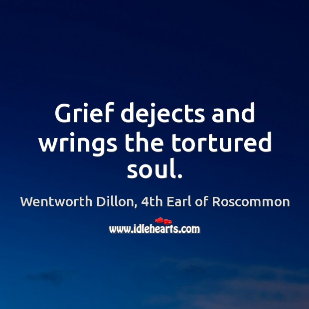 Grief dejects and wrings the tortured soul. Image