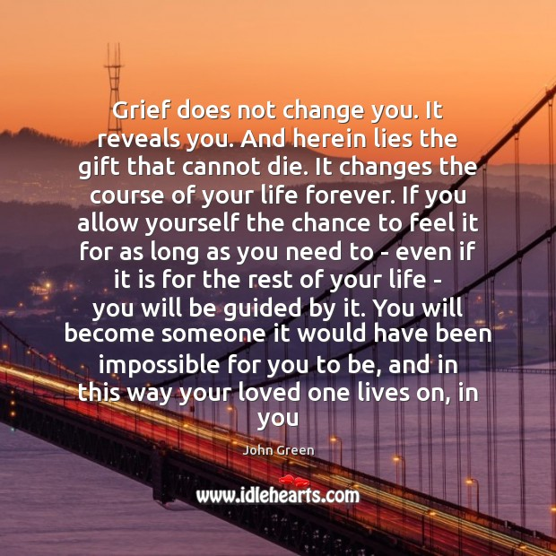 Grief does not change you. It reveals you. And herein lies the Image