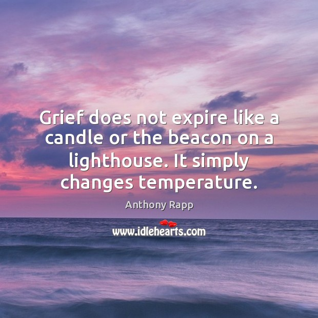 Grief does not expire like a candle or the beacon on a Image