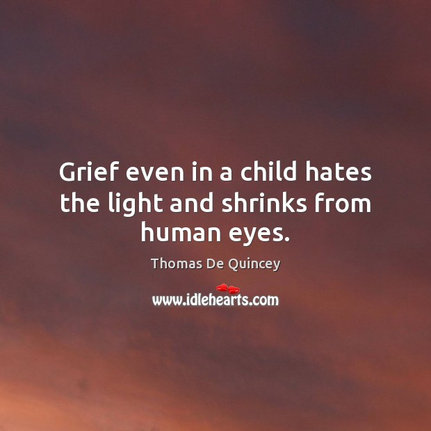 Grief even in a child hates the light and shrinks from human eyes. Image
