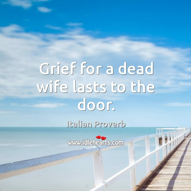Grief for a dead wife lasts to the door. Image