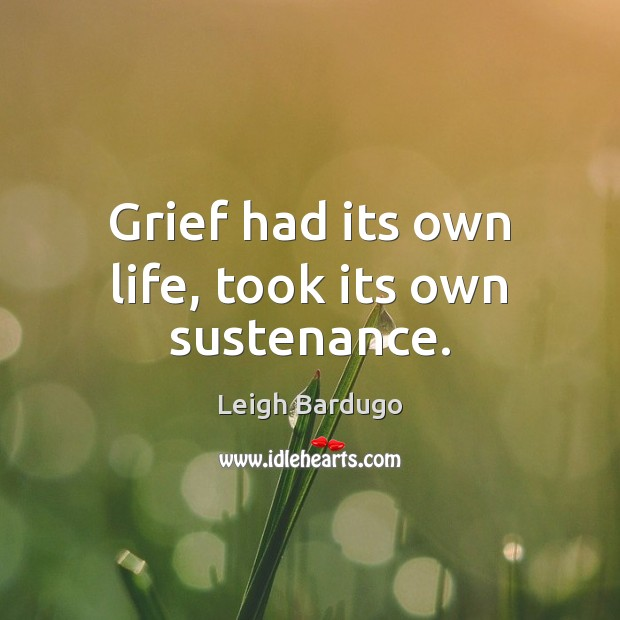 Image, Grief had its own life, took its own sustenance.
