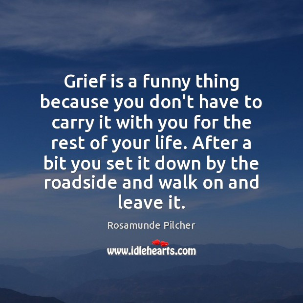 Grief is a funny thing because you don't have to carry it Image