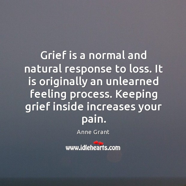 Image, Grief is a normal and natural response to loss. It is originally an unlearned feeling process.