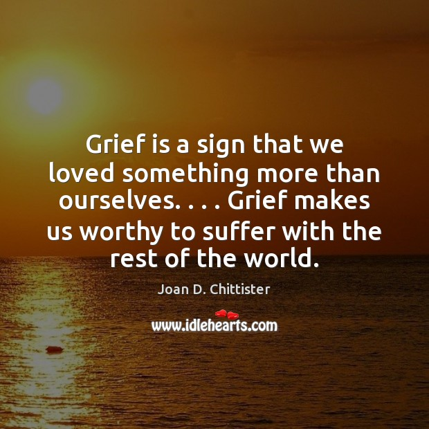 Image, Grief is a sign that we loved something more than ourselves. . . . Grief