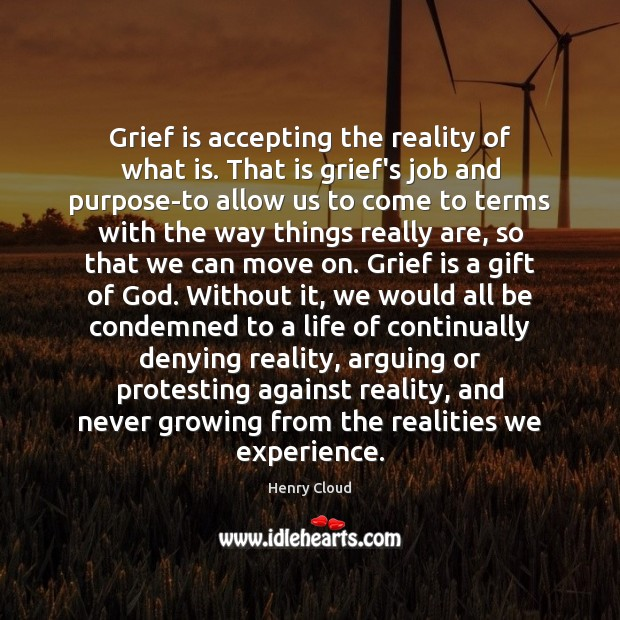 Image, Grief is accepting the reality of what is. That is grief's job