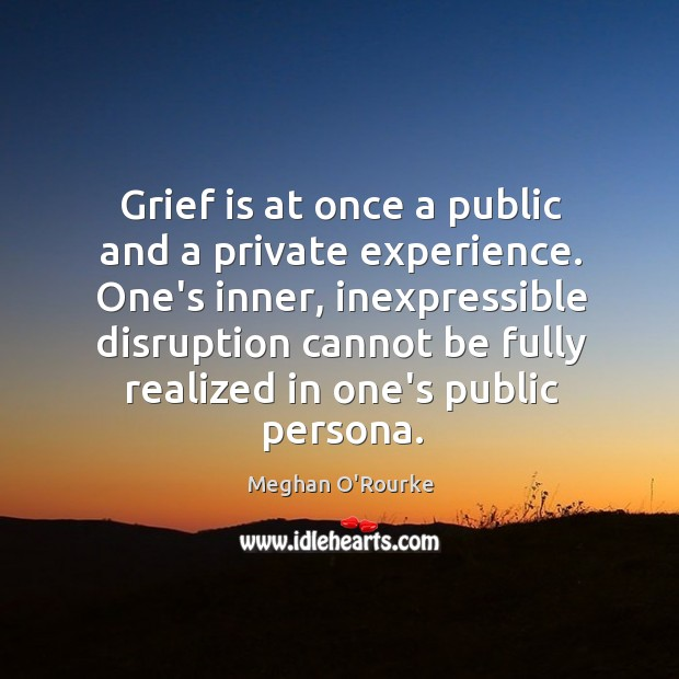 Grief is at once a public and a private experience. One's inner, Image