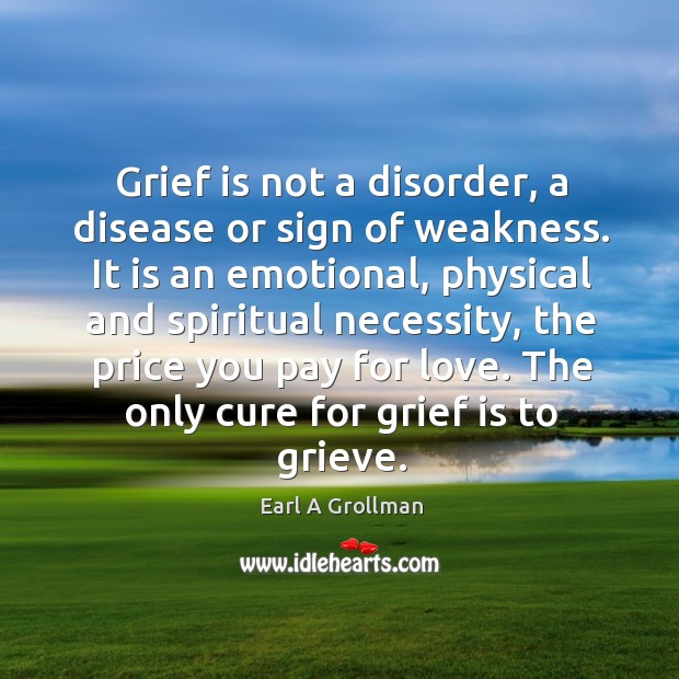 Grief is not a disorder, a disease or sign of weakness. It Price You Pay Quotes Image