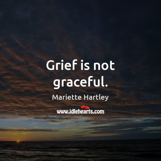 Grief is not graceful. Image