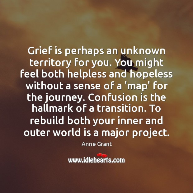 Image, Grief is perhaps an unknown territory for you. You might feel both