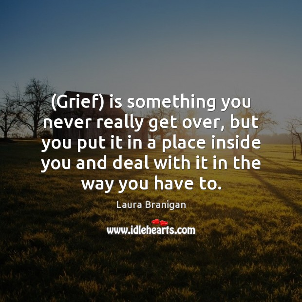(Grief) is something you never really get over, but you put it Image