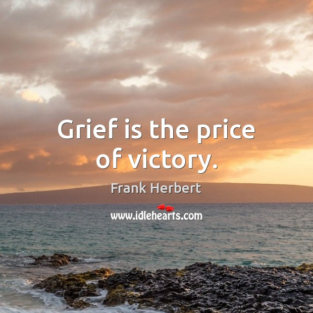 Grief is the price of victory. Image