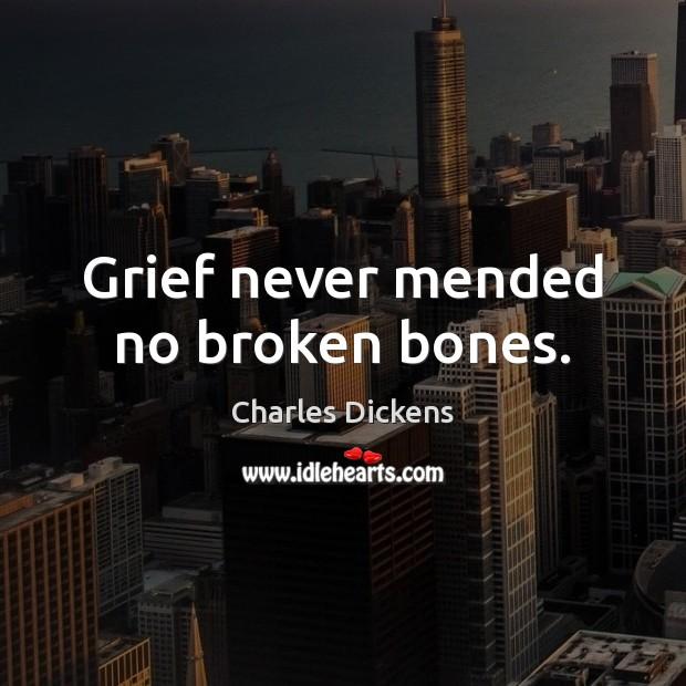Image, Grief never mended no broken bones.