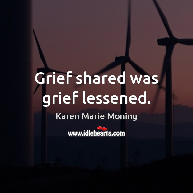 Grief shared was grief lessened. Image