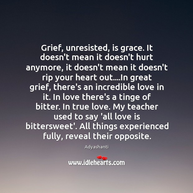 Image, Grief, unresisted, is grace. It doesn't mean it doesn't hurt anymore, it