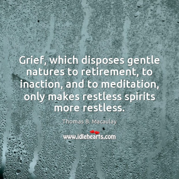 Grief, which disposes gentle natures to retirement, to inaction, and to meditation, Image