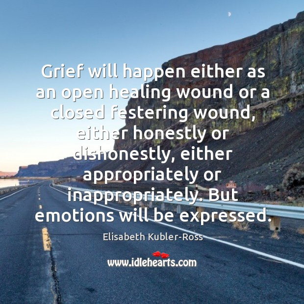 Grief will happen either as an open healing wound or a closed Image
