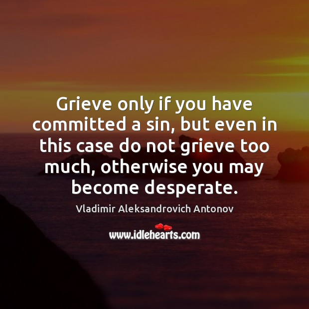 Grieve only if you have committed a sin, but even in this Image