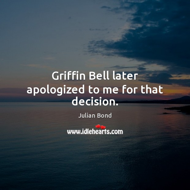 Image, Griffin Bell later apologized to me for that decision.