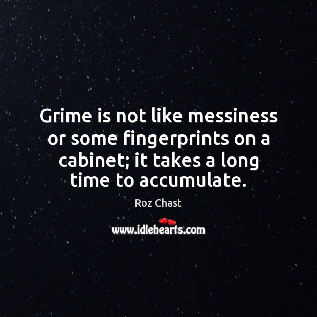 Grime is not like messiness or some fingerprints on a cabinet; it Image