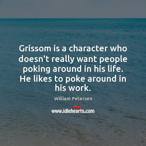 Grissom is a character who doesn't really want people poking around in Image