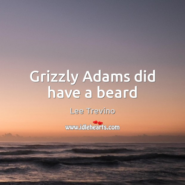 Grizzly Adams did have a beard Image
