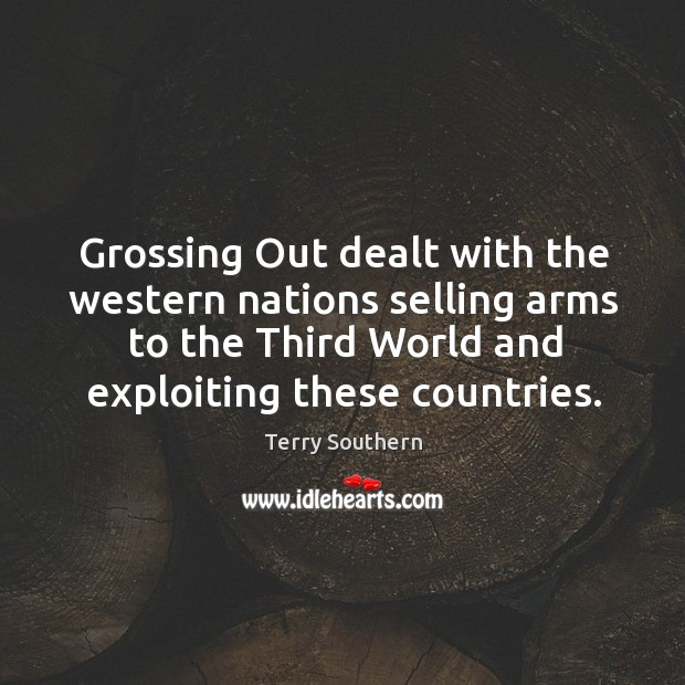 Image, Grossing out dealt with the western nations selling arms to the third world and exploiting these countries.