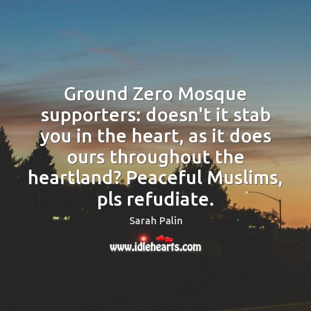 Ground Zero Mosque supporters: doesn't it stab you in the heart, as Sarah Palin Picture Quote