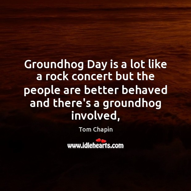 Groundhog Day is a lot like a rock concert but the people Image