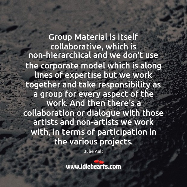 Group Material is itself collaborative, which is non-hierarchical and we don't use Image