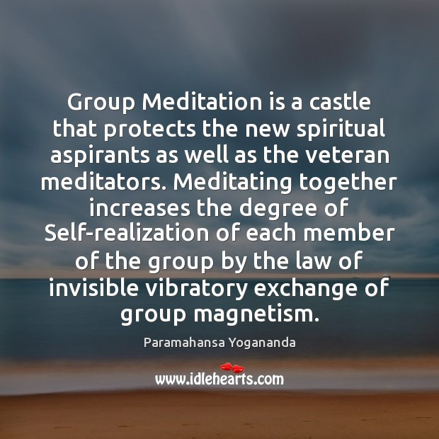 Group Meditation is a castle that protects the new spiritual aspirants as Paramahansa Yogananda Picture Quote