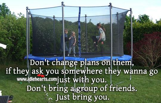 Don't Change Plans On Them