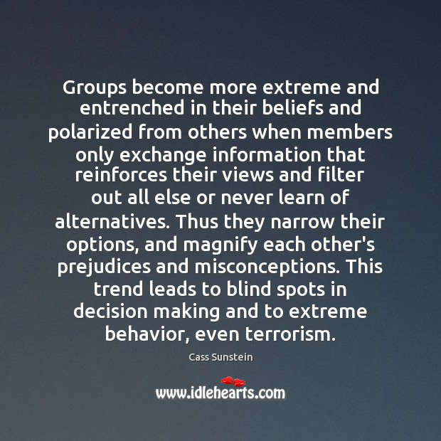 Groups become more extreme and entrenched in their beliefs and polarized from Behavior Quotes Image