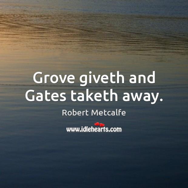 Grove giveth and Gates taketh away. Image