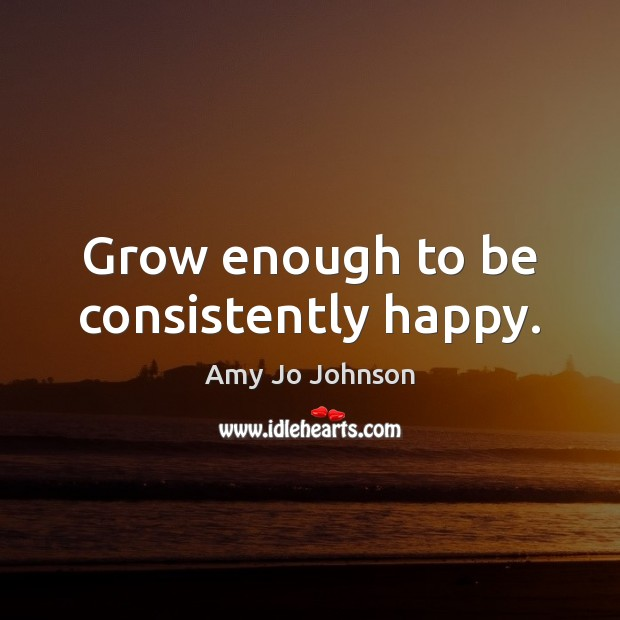 Image, Grow enough to be consistently happy.
